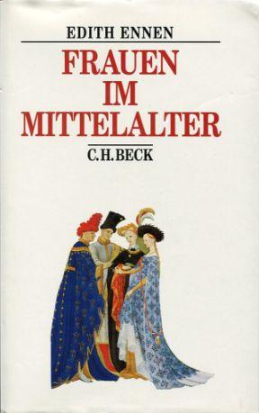 Edith Ennen: Frauen im Mittelalter